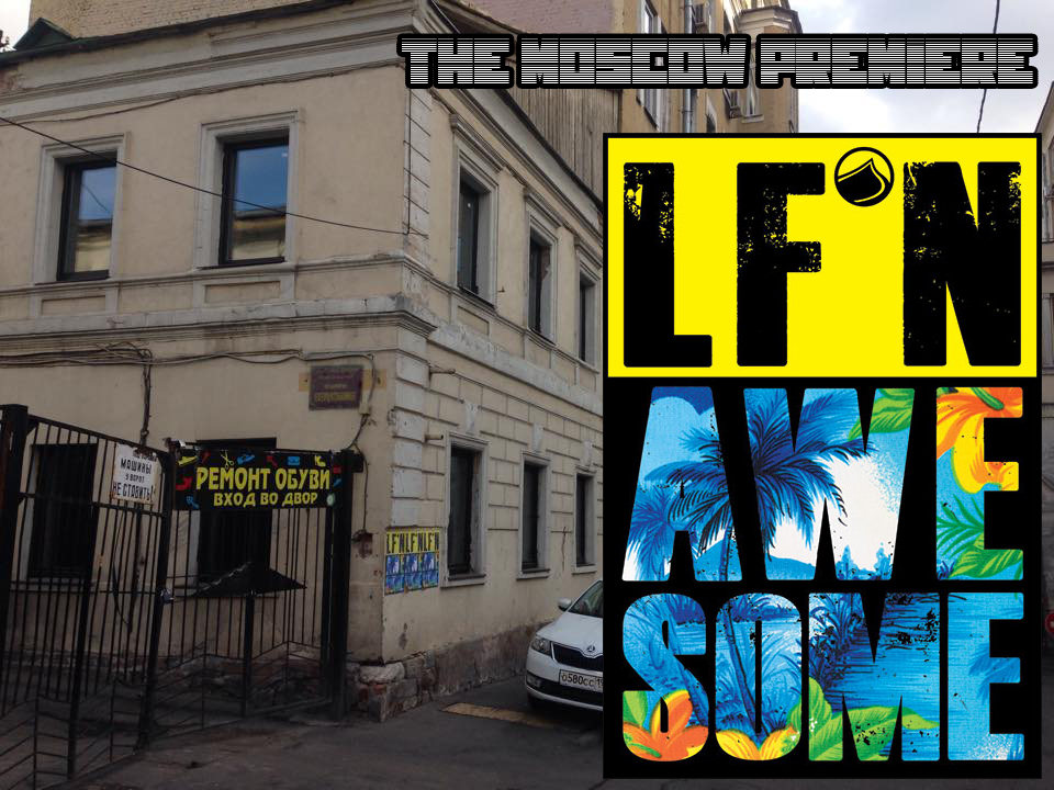 LFN AWESOME Premiere MOSCOW under UNLEASHED RUSSIA